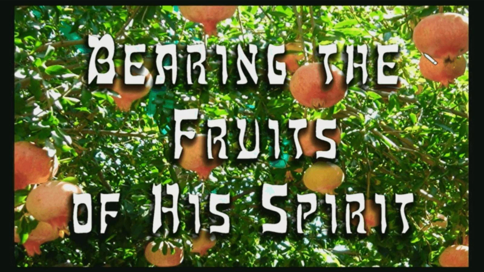 Bearing the Fruits of His Spirit