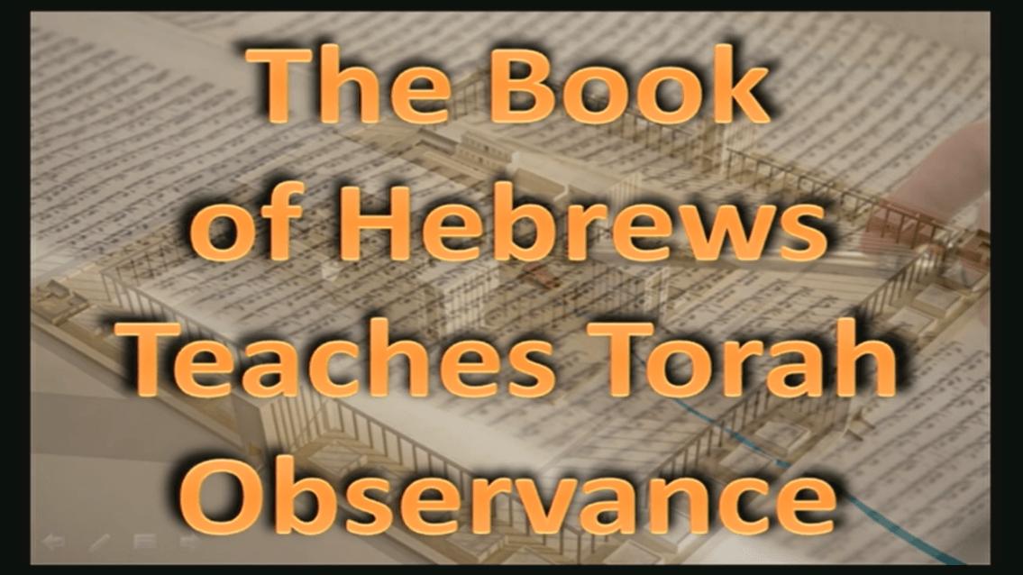 The Book of Hebrews Teaches Torah (Law) Observance – Part 1