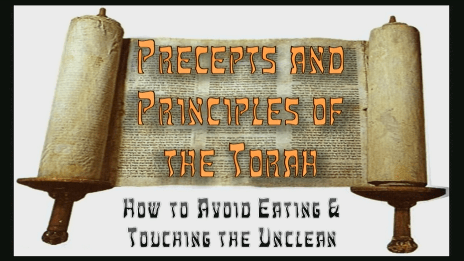 Precepts & Principles of the Torah – How to Avoid Eating & Touching the Unclean