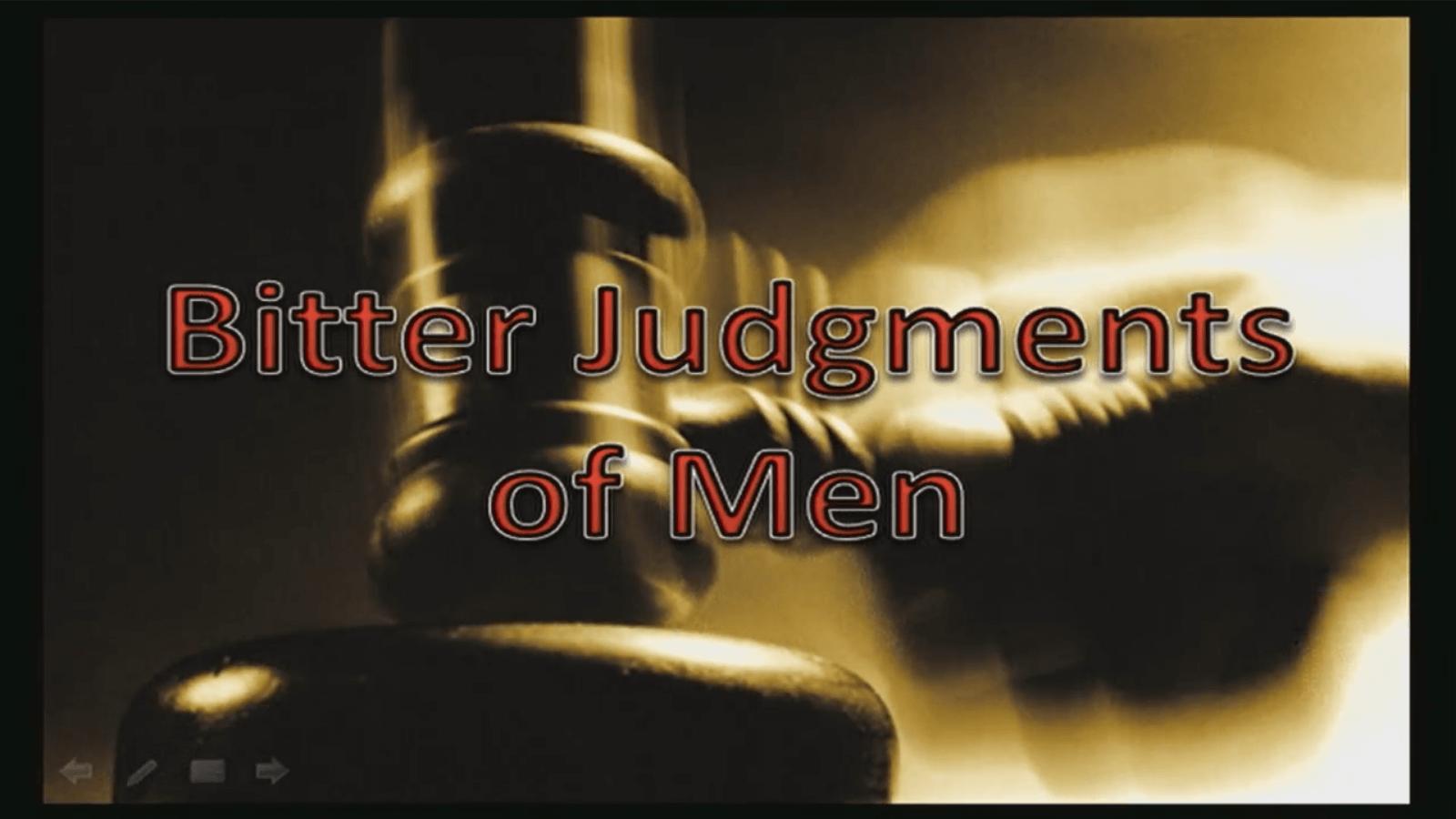 Bitter Judgments of Men