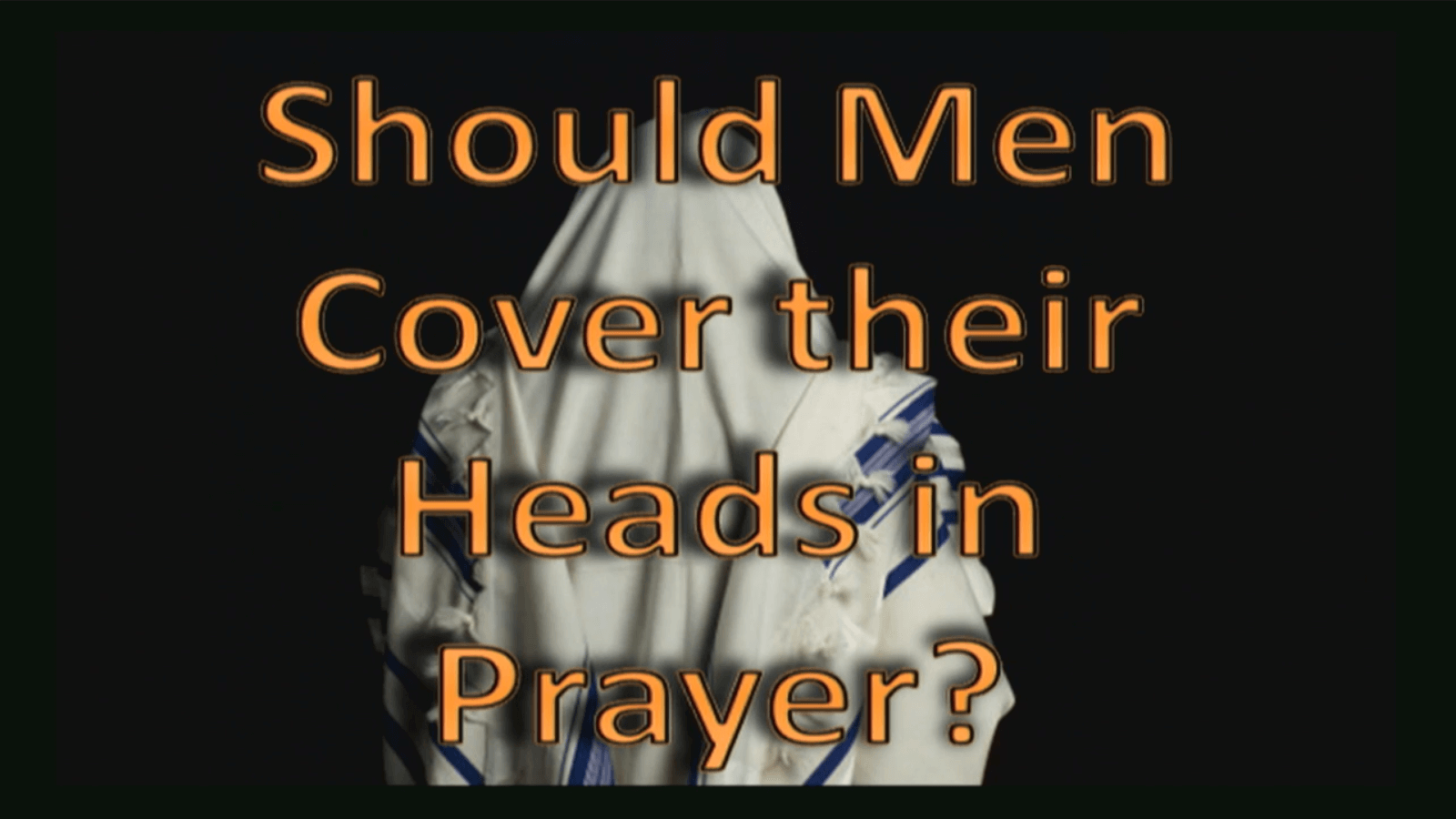 Should Men Cover Their Heads in Prayer?