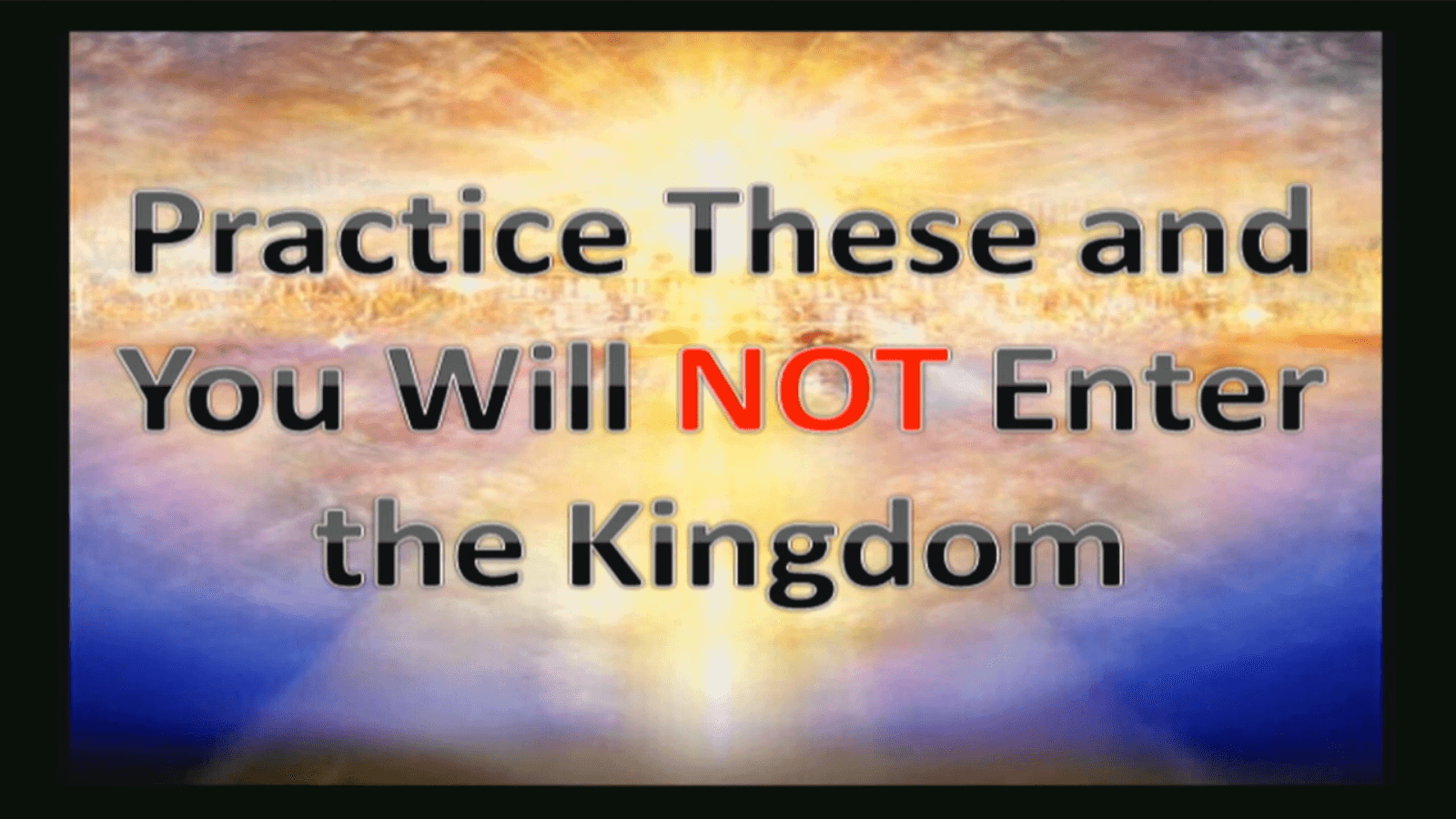 Practice These and You will NOT Enter the Kingdom – Part 1