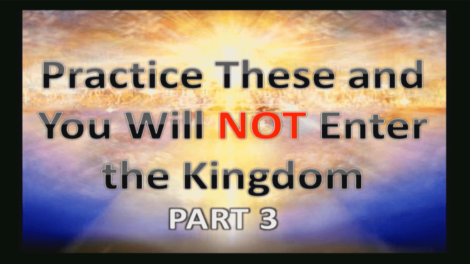 Practice These and You will NOT Enter the Kingdom – Part 3