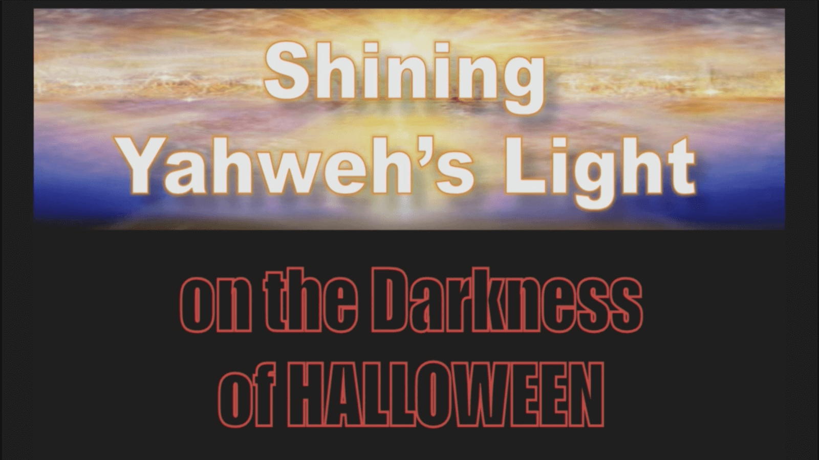 Shining Yahweh's Light on the Darkness of Halloween