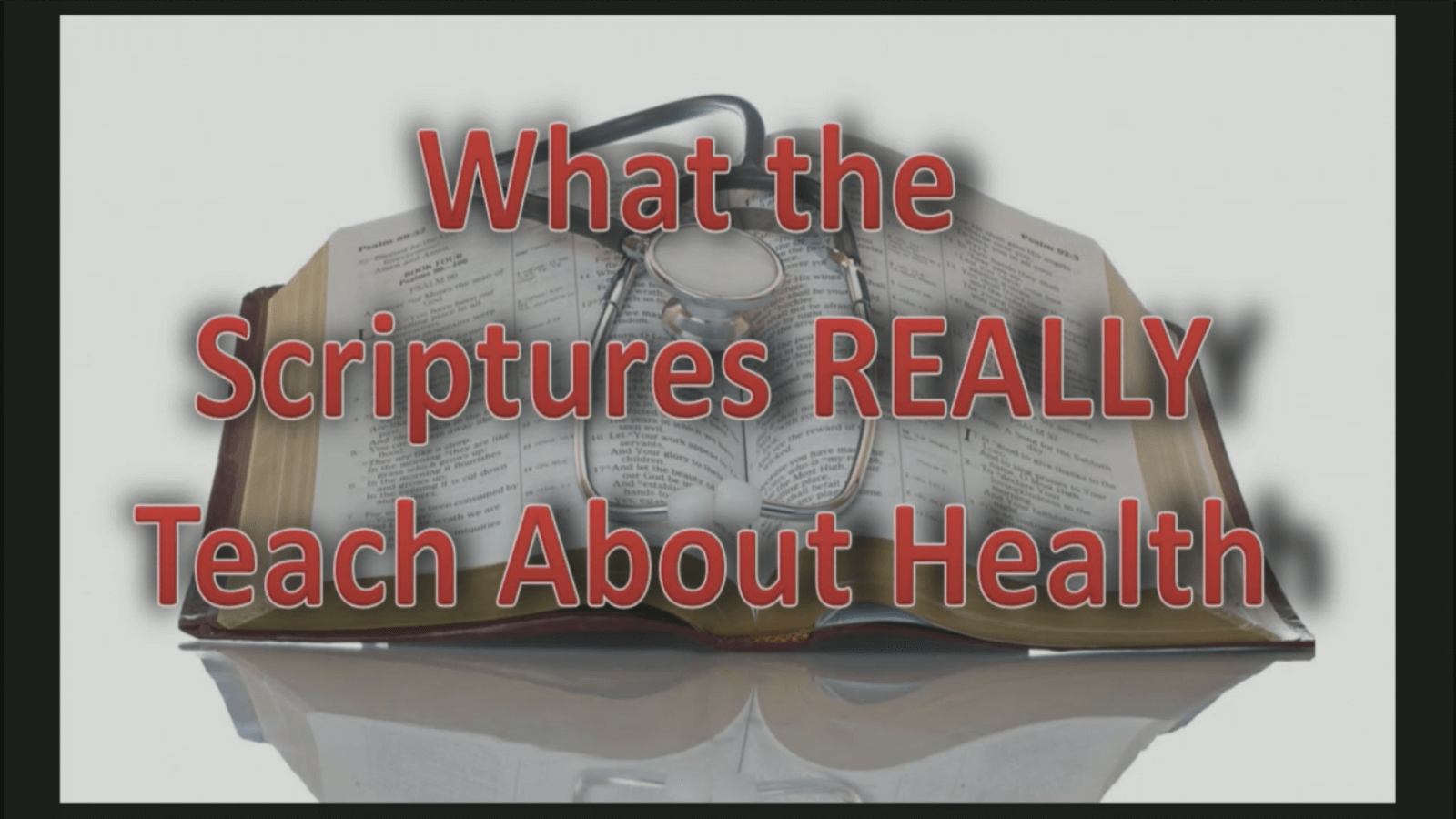 What the Scriptures REALLY Teach about Health – Part 1