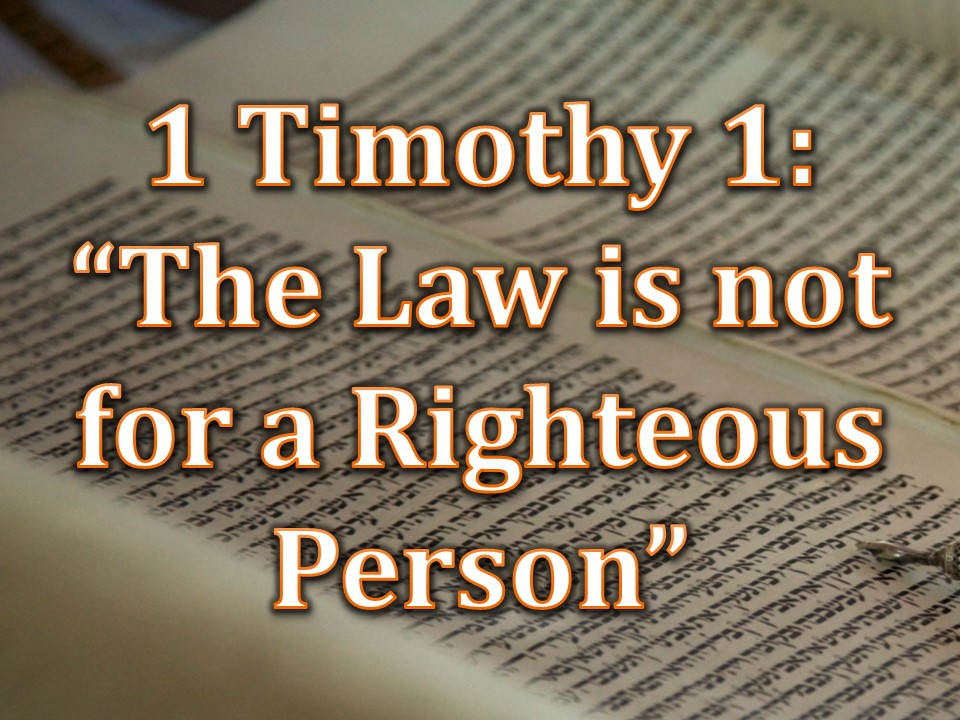 """1 Timothy 1: """"The law is not for a righteous person"""""""