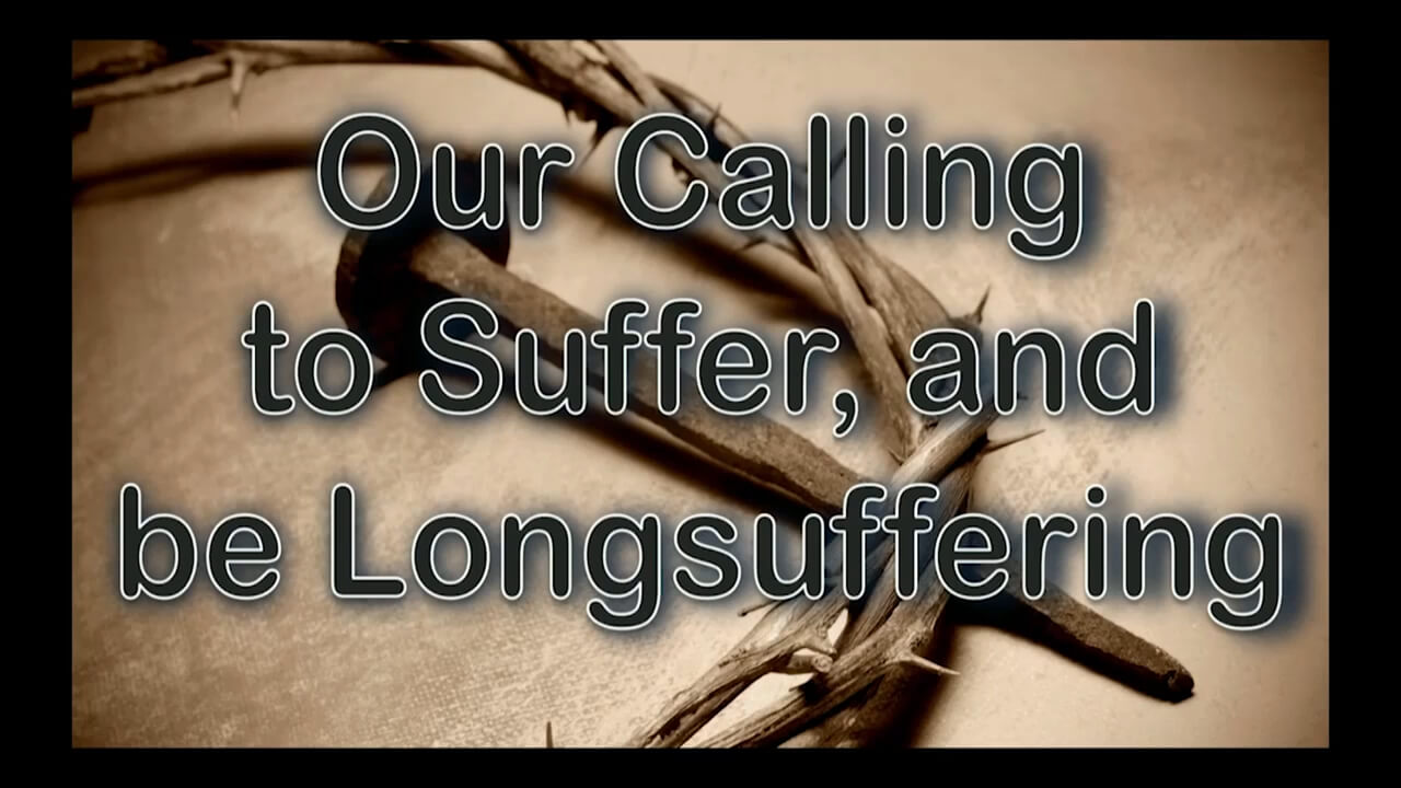Our Calling to Suffer, and be Longsuffering
