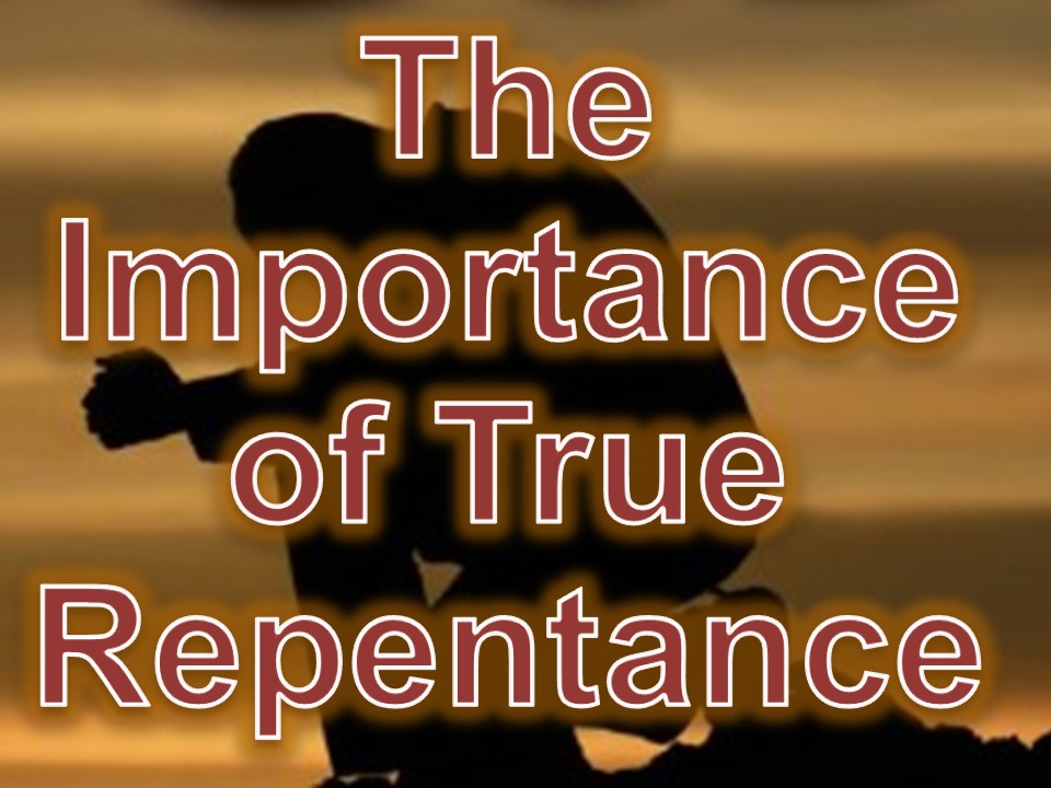 The Importance of True Repentance