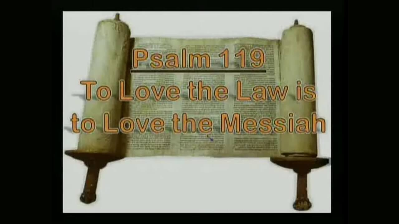 Psalm 119 – To Love the Law is to Love the Messiah – Part 1