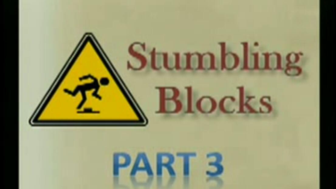 Stumbling Blocks – Part 3 (Dangers of fearing/following Men)