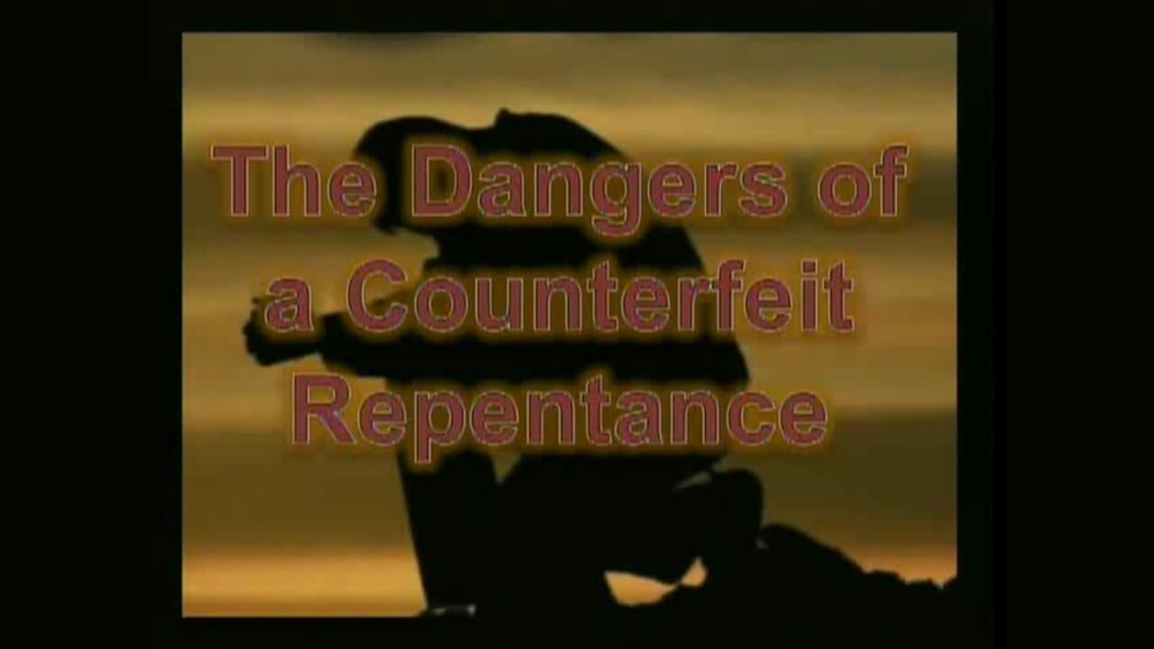 The Danger of Counterfeit Repentance