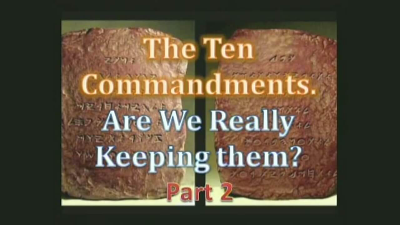 The Ten Commandments. Are We Really Keeping Them? Part 2