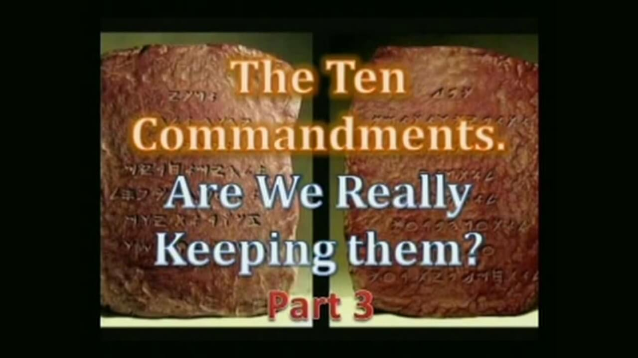 The Ten Commandments. Are We Really Keeping Them? Part 3
