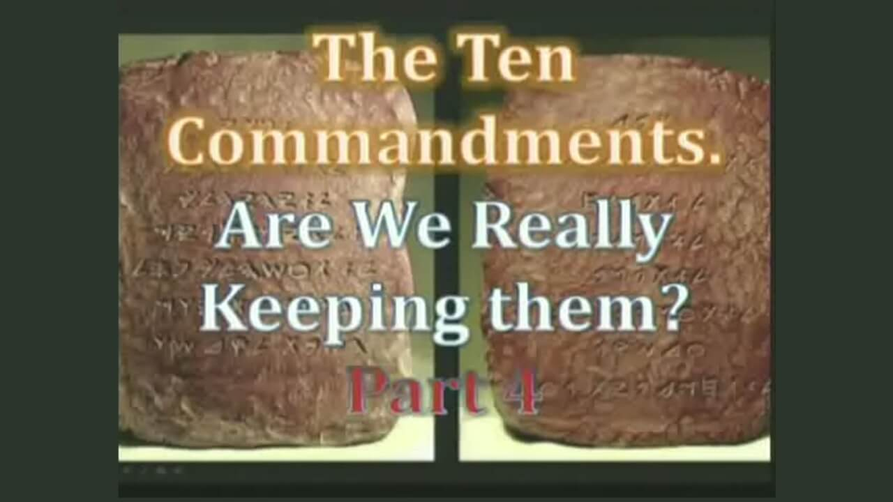 The Ten Commandments. Are We Really Keeping Them? – Part 4