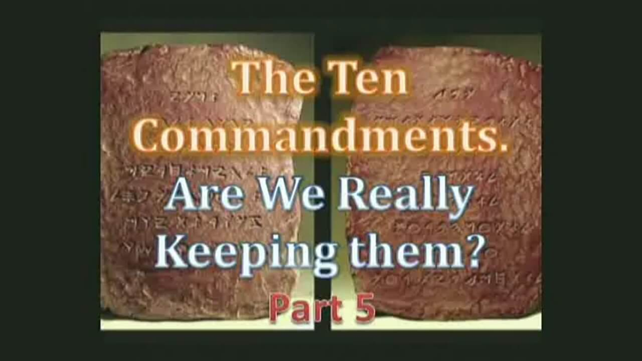 The Ten Commandments. Are We Really Keeping Them? - Part 5 - Study