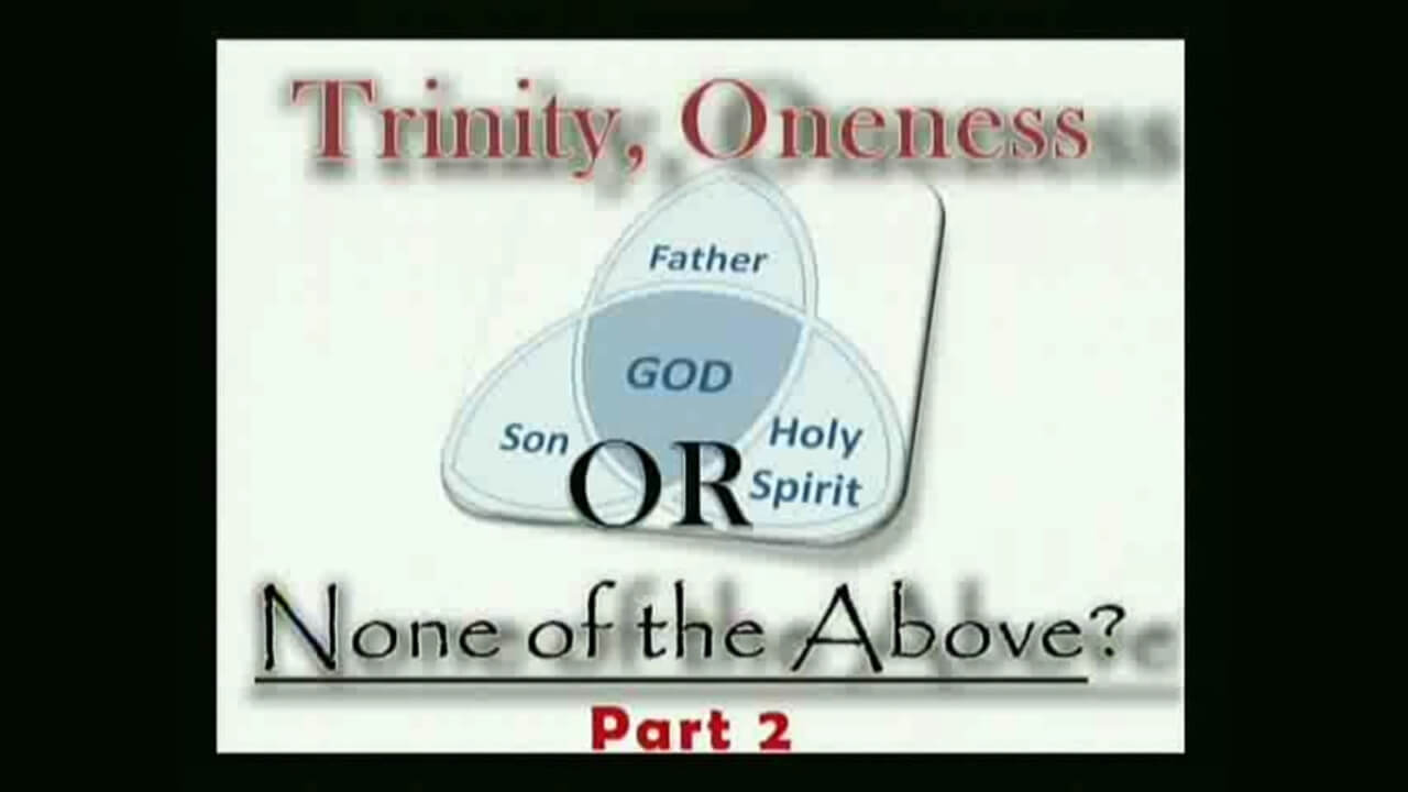 Trinity, Oneness or None of the Above? – Part 2