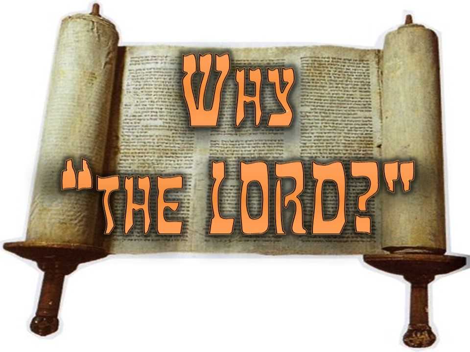 """Why do we have """"The LORD"""" in our bibles?"""