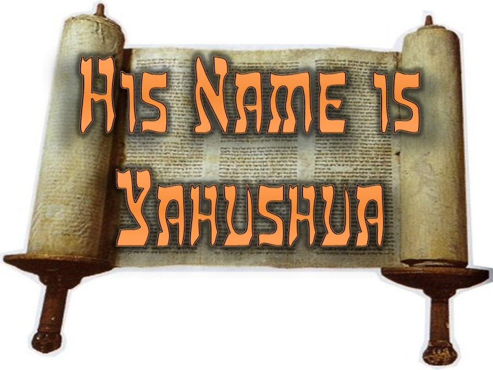 """Yahushua is His name, not """"Jesus"""""""