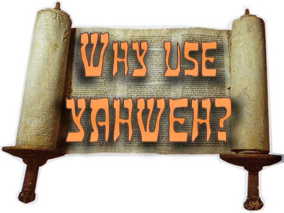 Why I proclaim the name of Yahweh