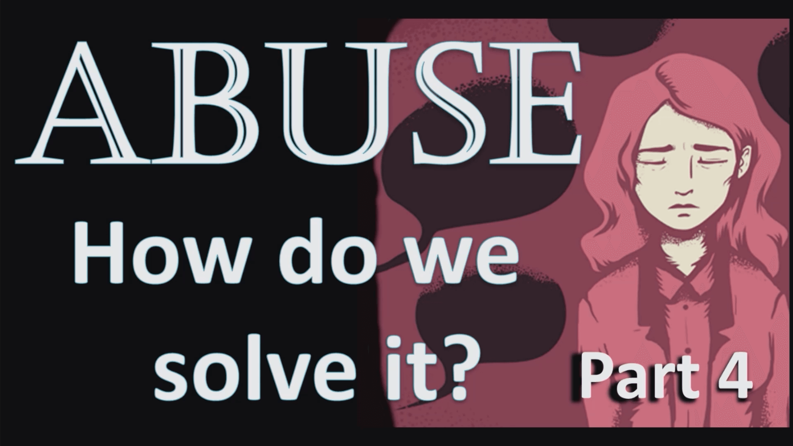 Abuse: How do We Solve It? – Part 4 (Physical and Sexual Abuse)