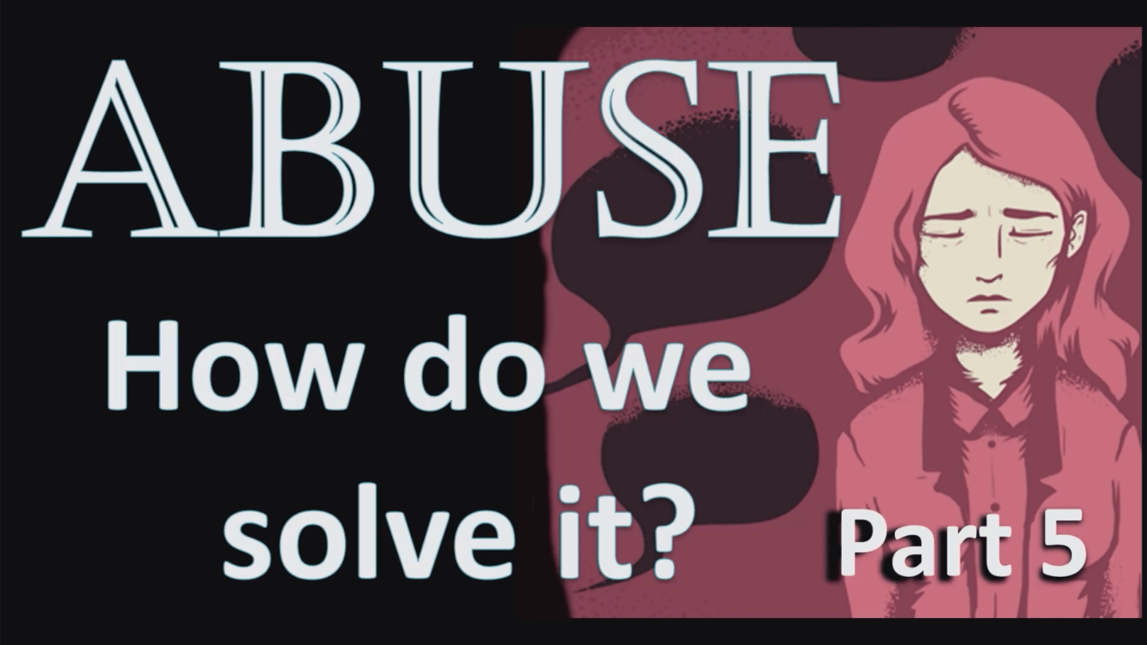 Abuse: How do We Solve It? – Part 5 (Healing from Abuse)