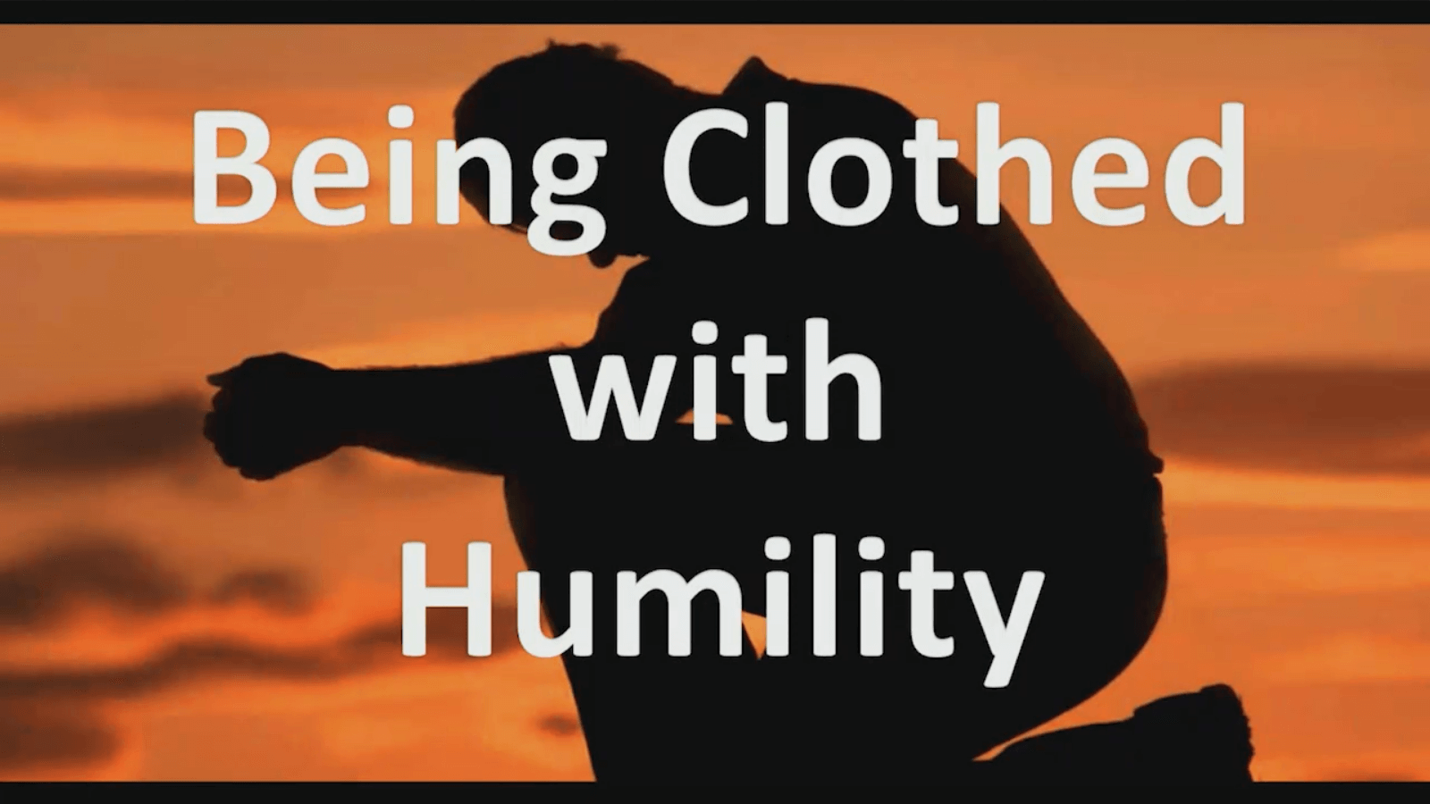 Being Clothed with Humility