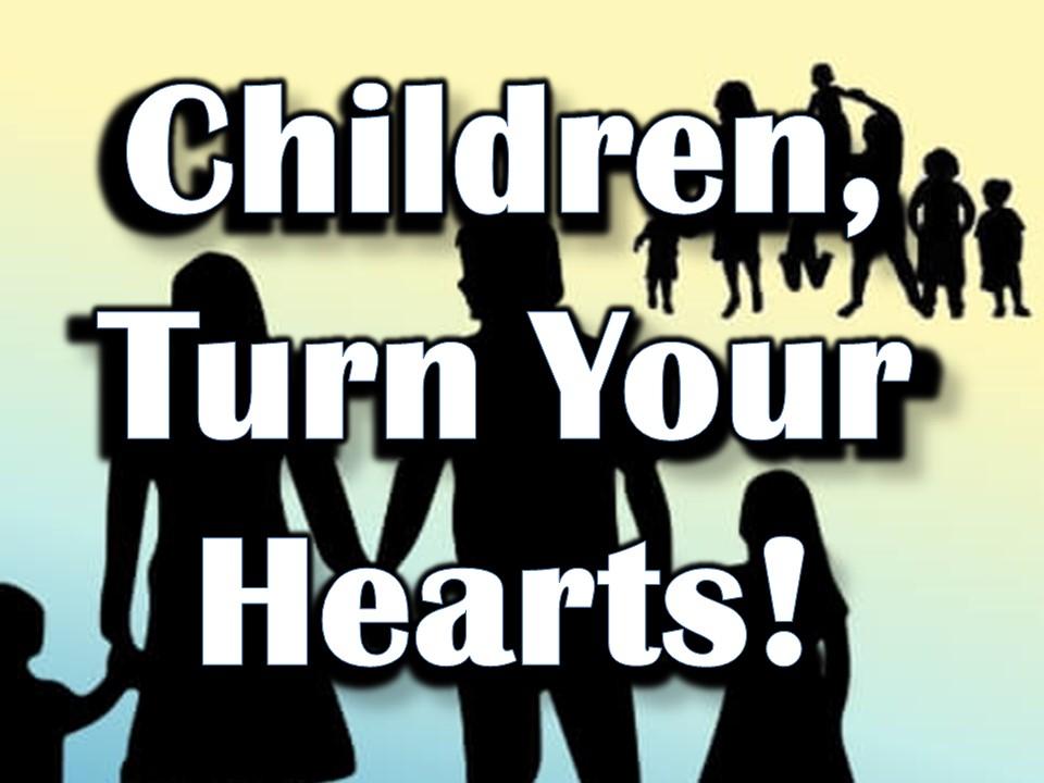 Children, Turn Your Hearts!