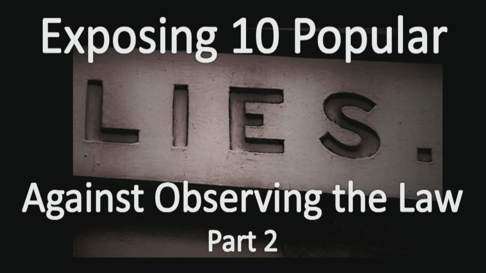 Exposing 10 Popular Lies Against Observing the Law – Part 2