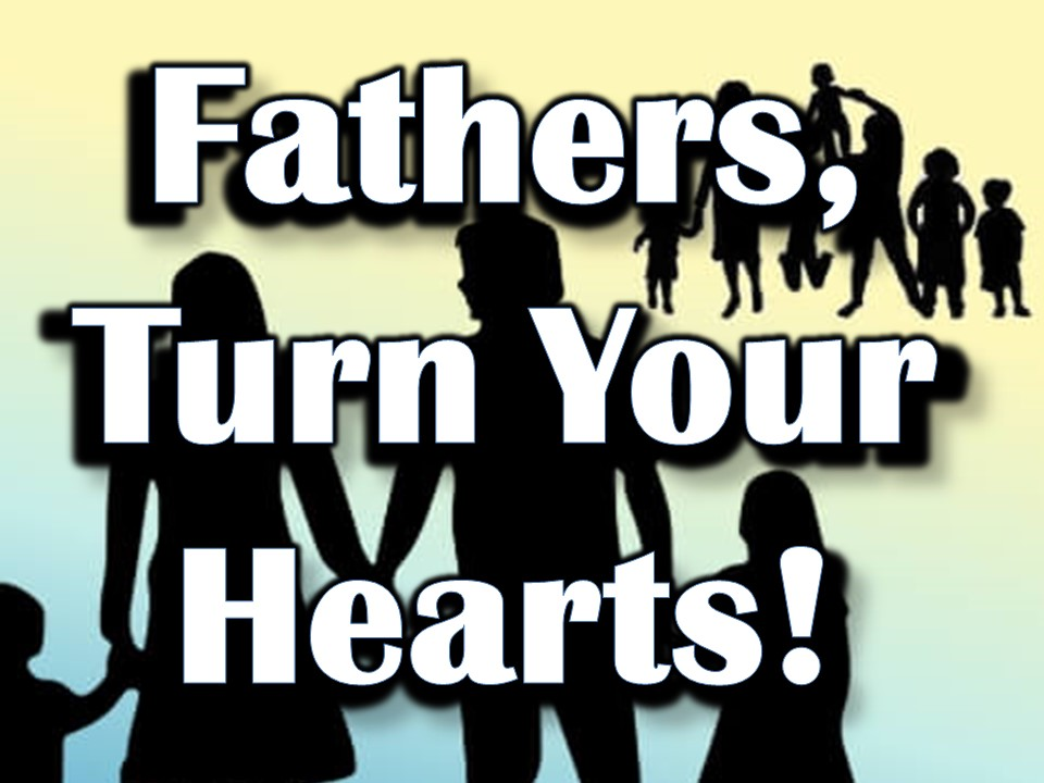 Fathers, Turn Your Hearts!