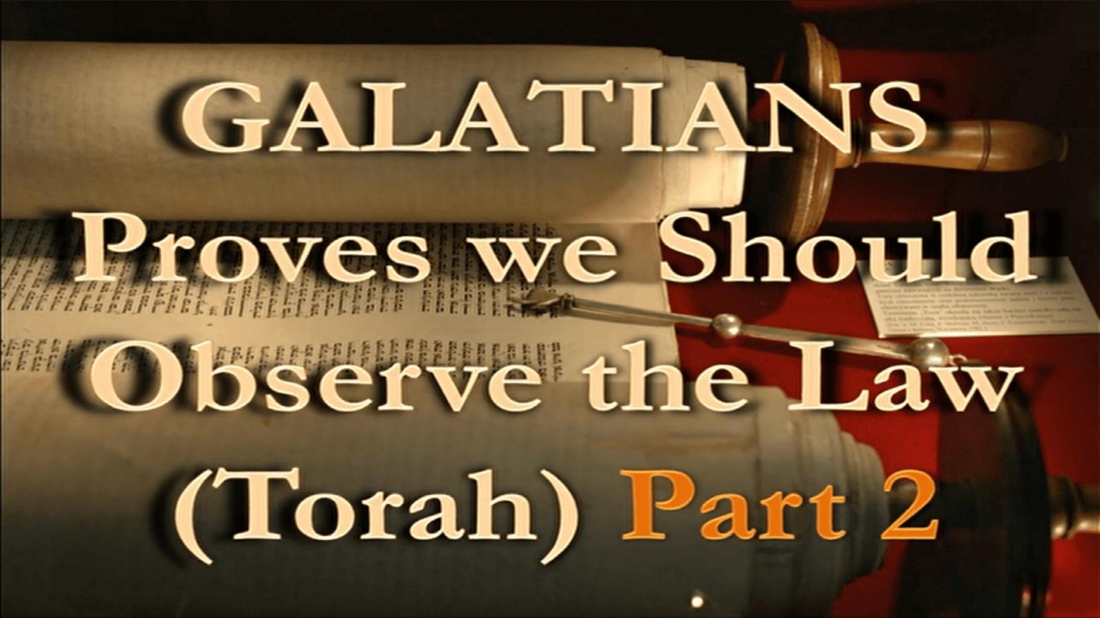 Galatians Proves that we Should Observe The Law (Torah) – Part 2