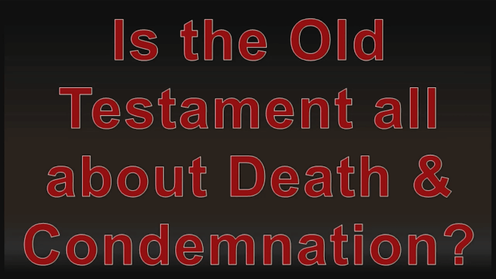 Is the Old Testament all about Death & Condemnation?