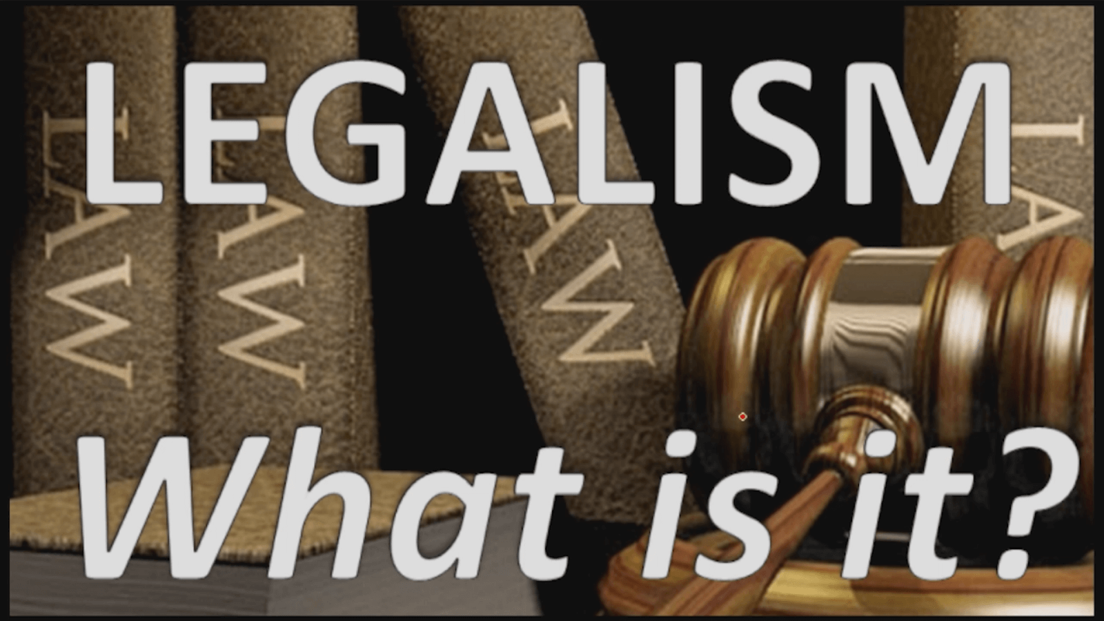 Legalism: What is it?