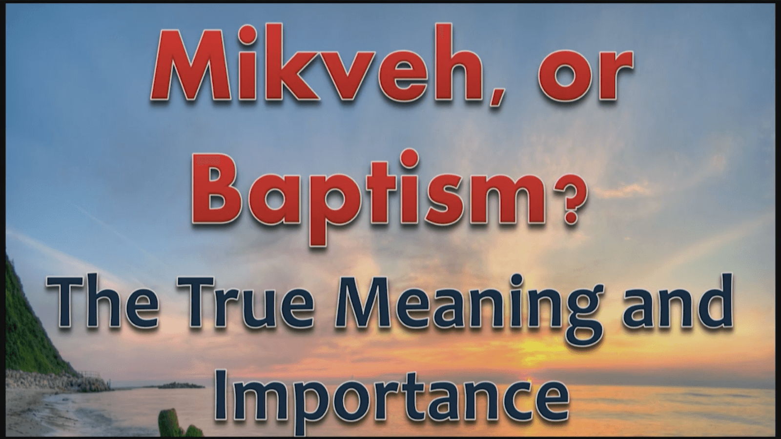 Mikveh or Baptism? The True Meaning and Importance