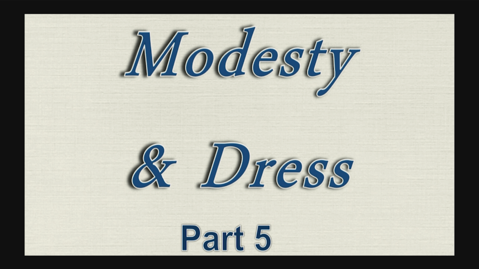 Modesty and Dress – Part 5