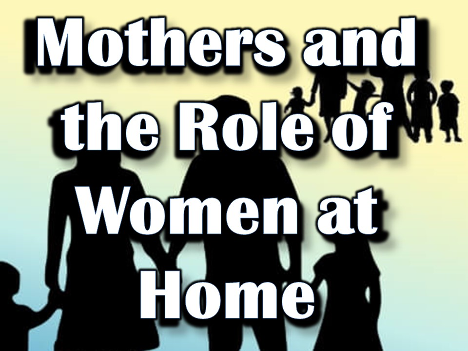 Mothers and the Role of Women at Home