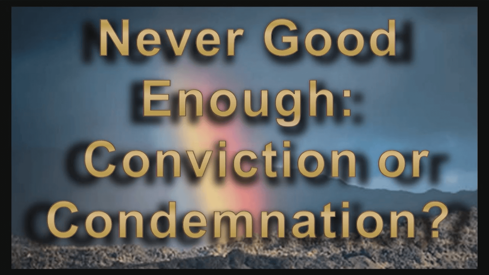Never Good Enough: Conviction or Condemnation?