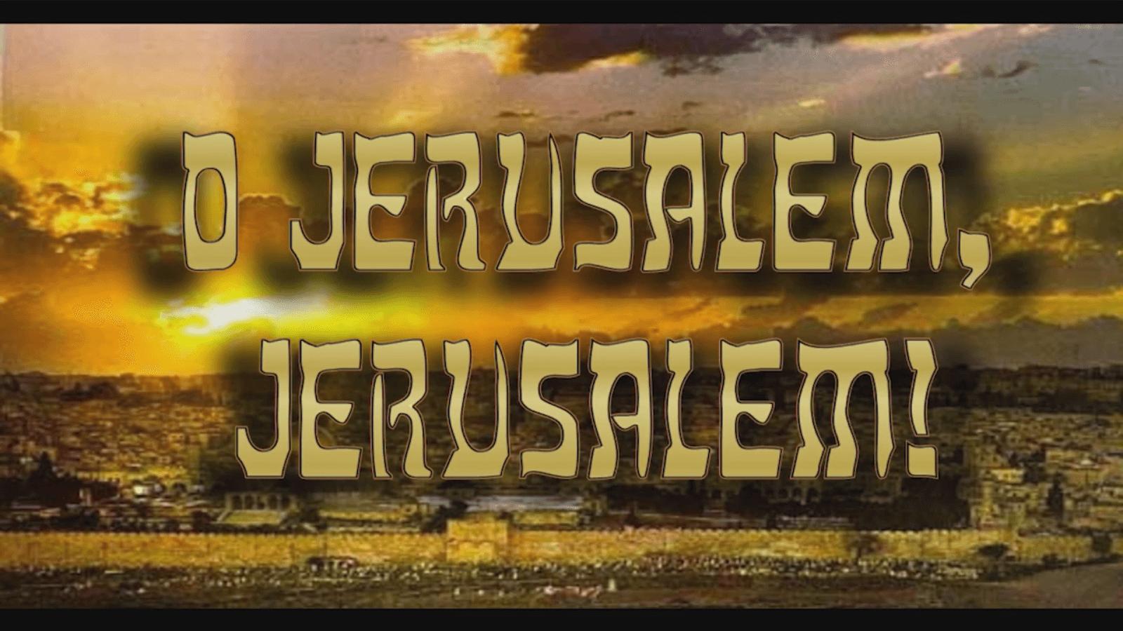 O Jerusalem, Jerusalem!