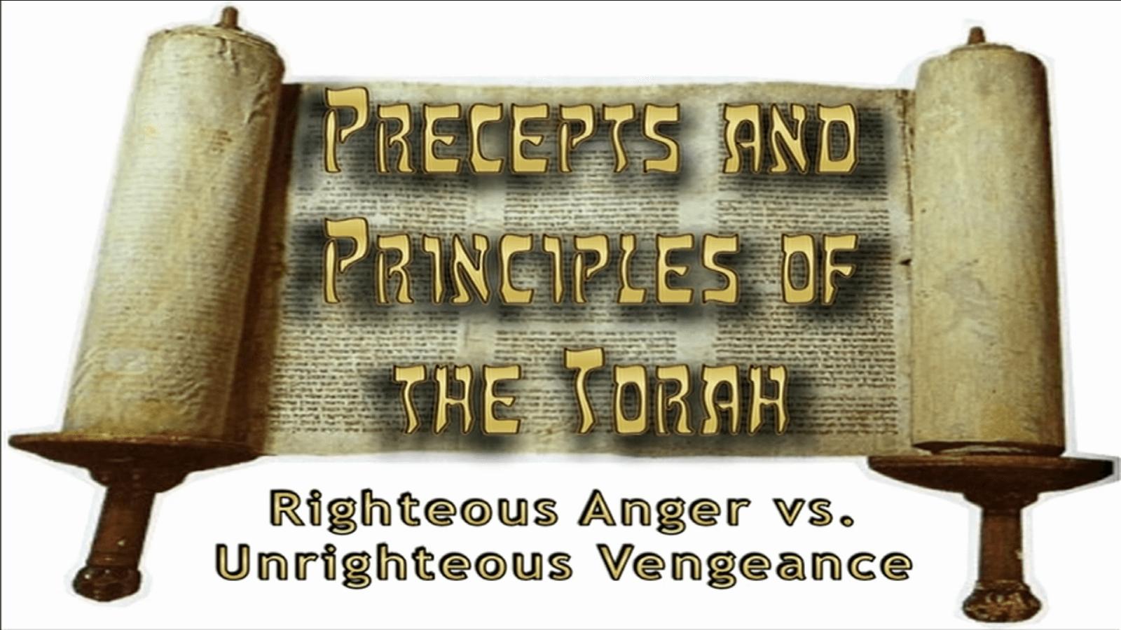 Precepts & Principles of the Torah - Righteous Indignation vs. Unrighteous Vengeance - Study
