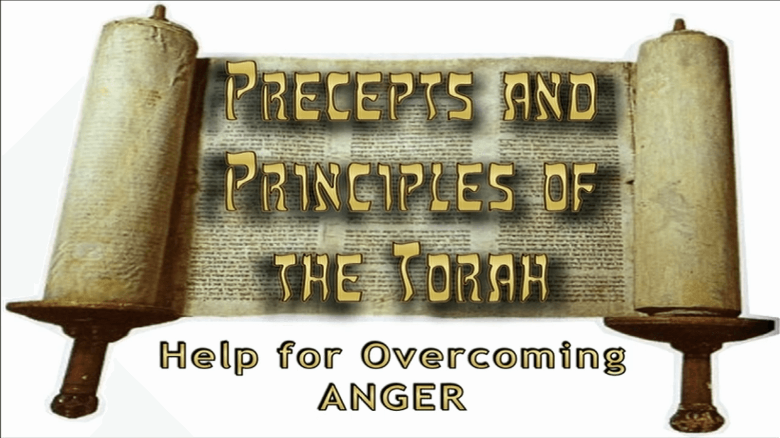 Precepts & Principles of the Torah - Help for Overcoming ANGER - Study