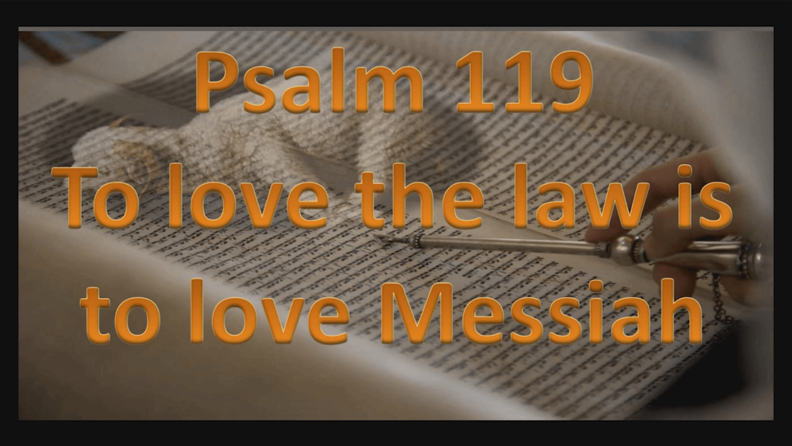 Psalm 119: To love the law is to love Messiah - Part 1 - Study