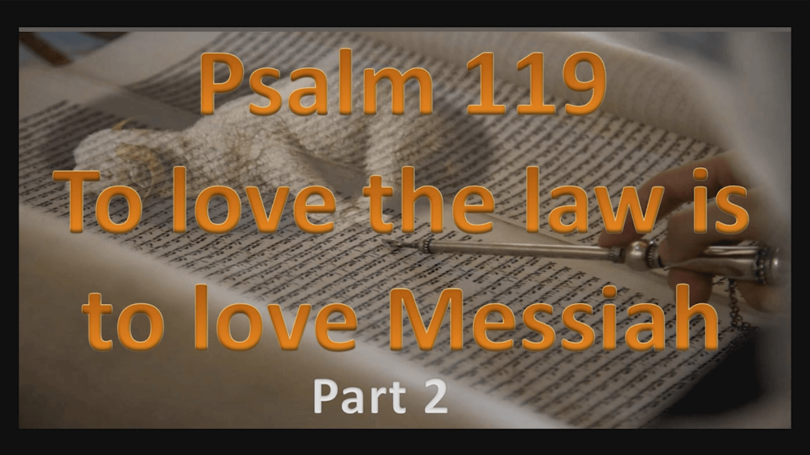 Psalm 119: To love the law is to love Messiah - Part 2 - Study