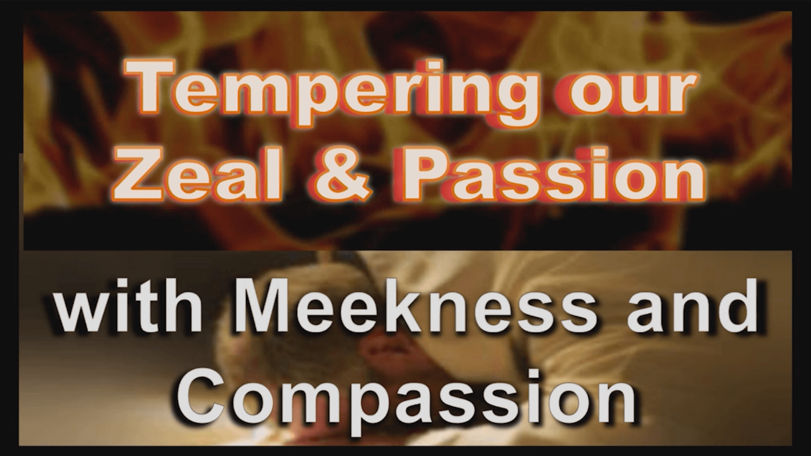 Tempering our Zeal & Passion with Meekness and Compassion