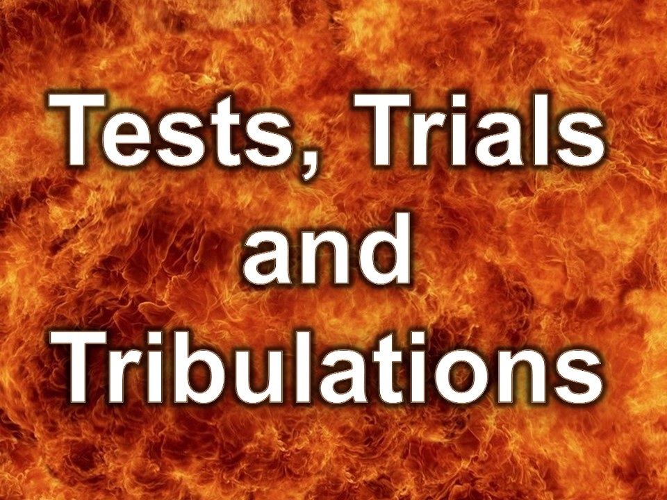 Tests, Trials and Tribulations