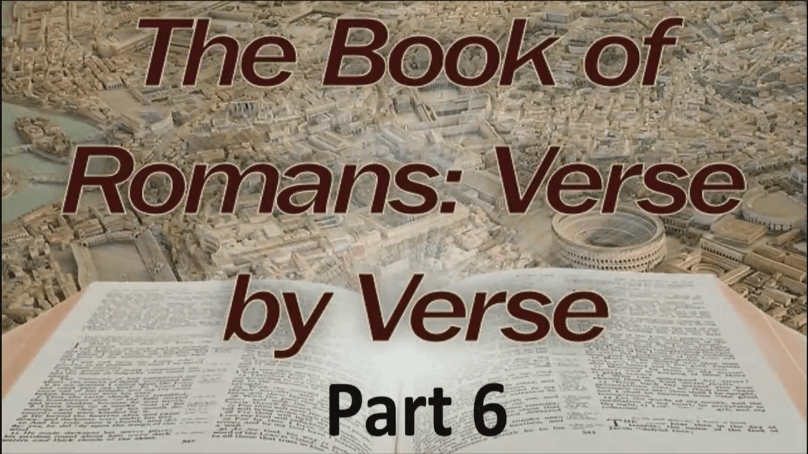 The Book of Romans: Verse by Verse – Part 6