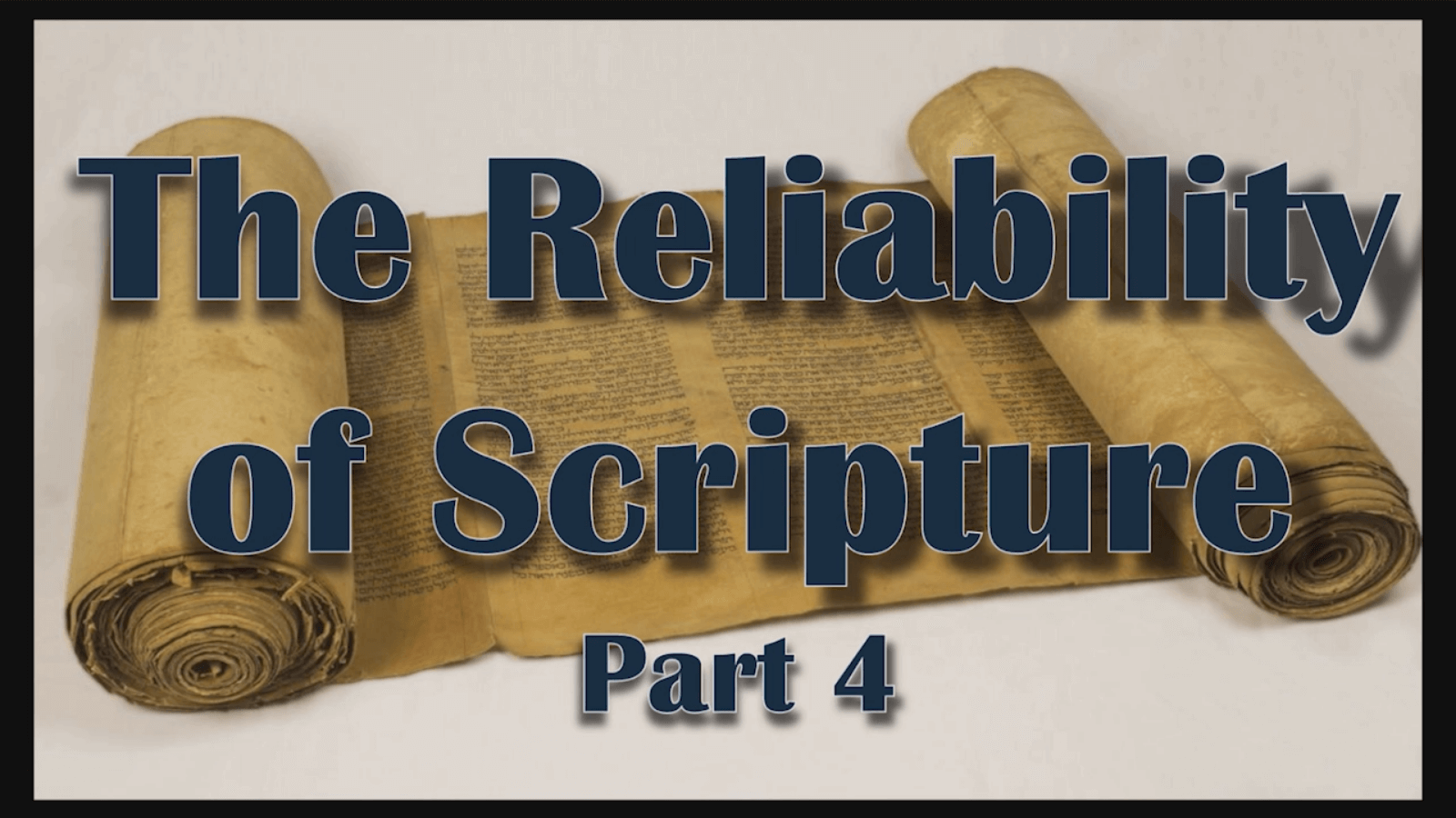 The Reliability of Scripture - Part 4 - Study