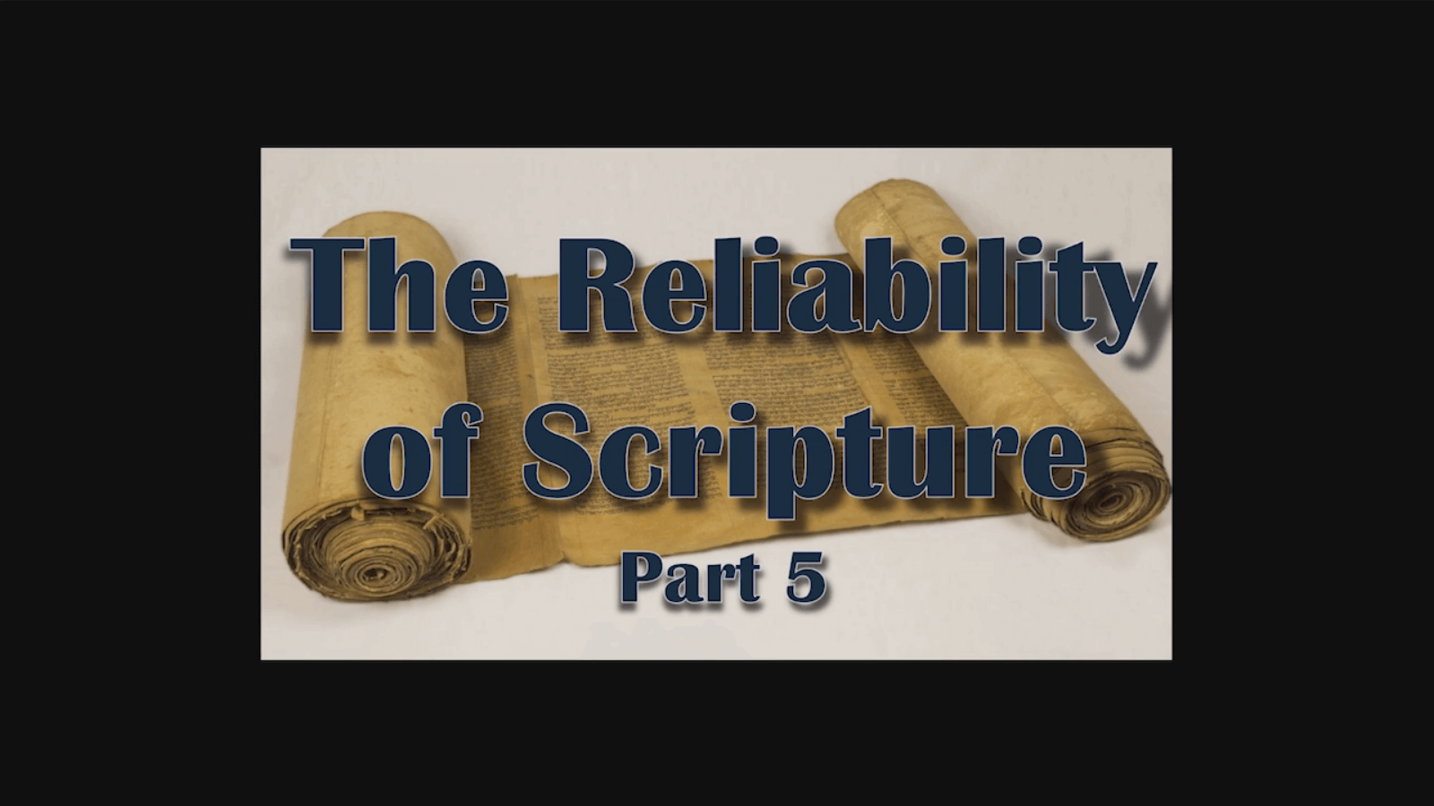 The Reliability of Scripture – Part 5