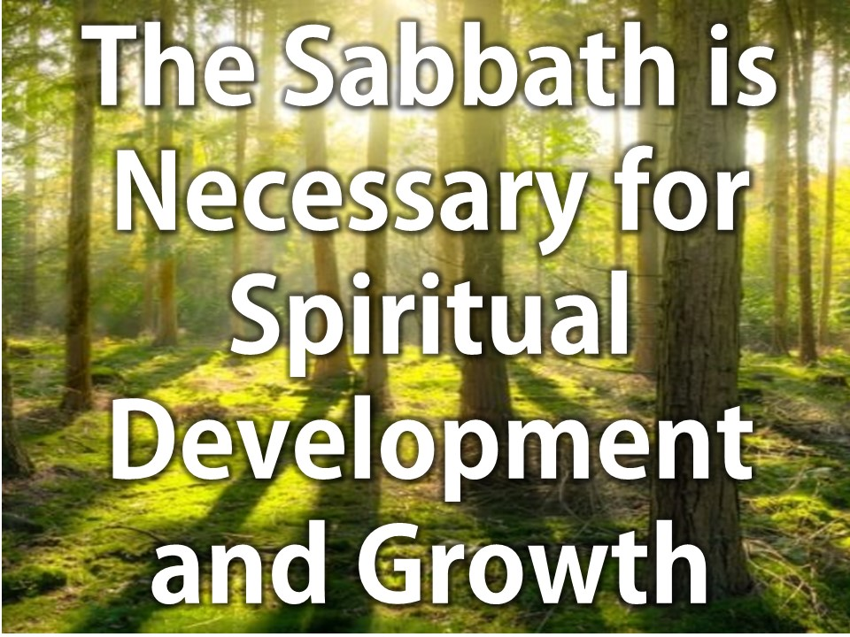 The Sabbath is Necessary for Spiritual Development and Growth