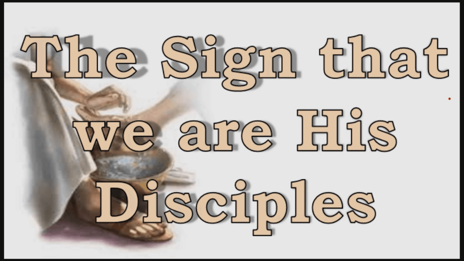 The Sign that we are His Disciples