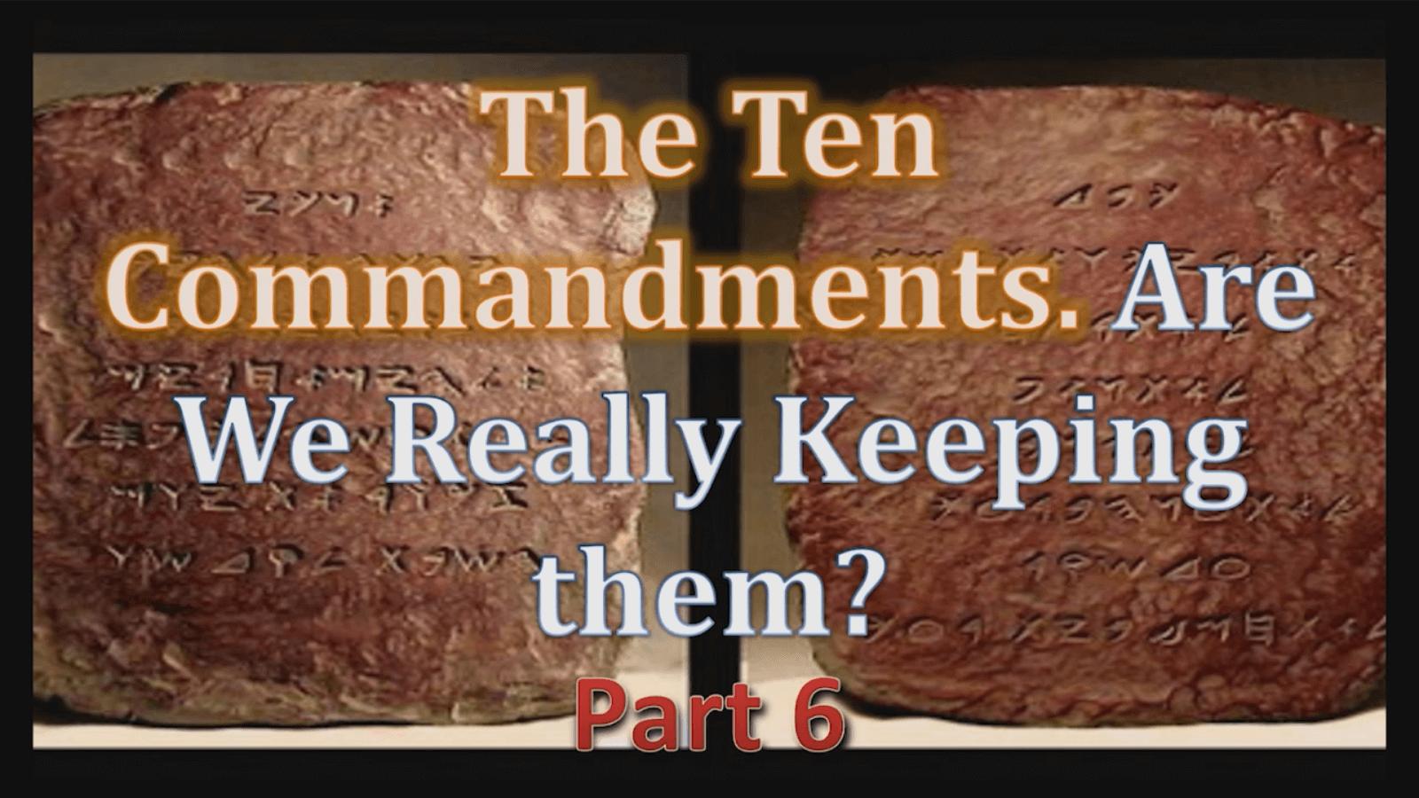 The Ten Commandments - Part 6 - Study