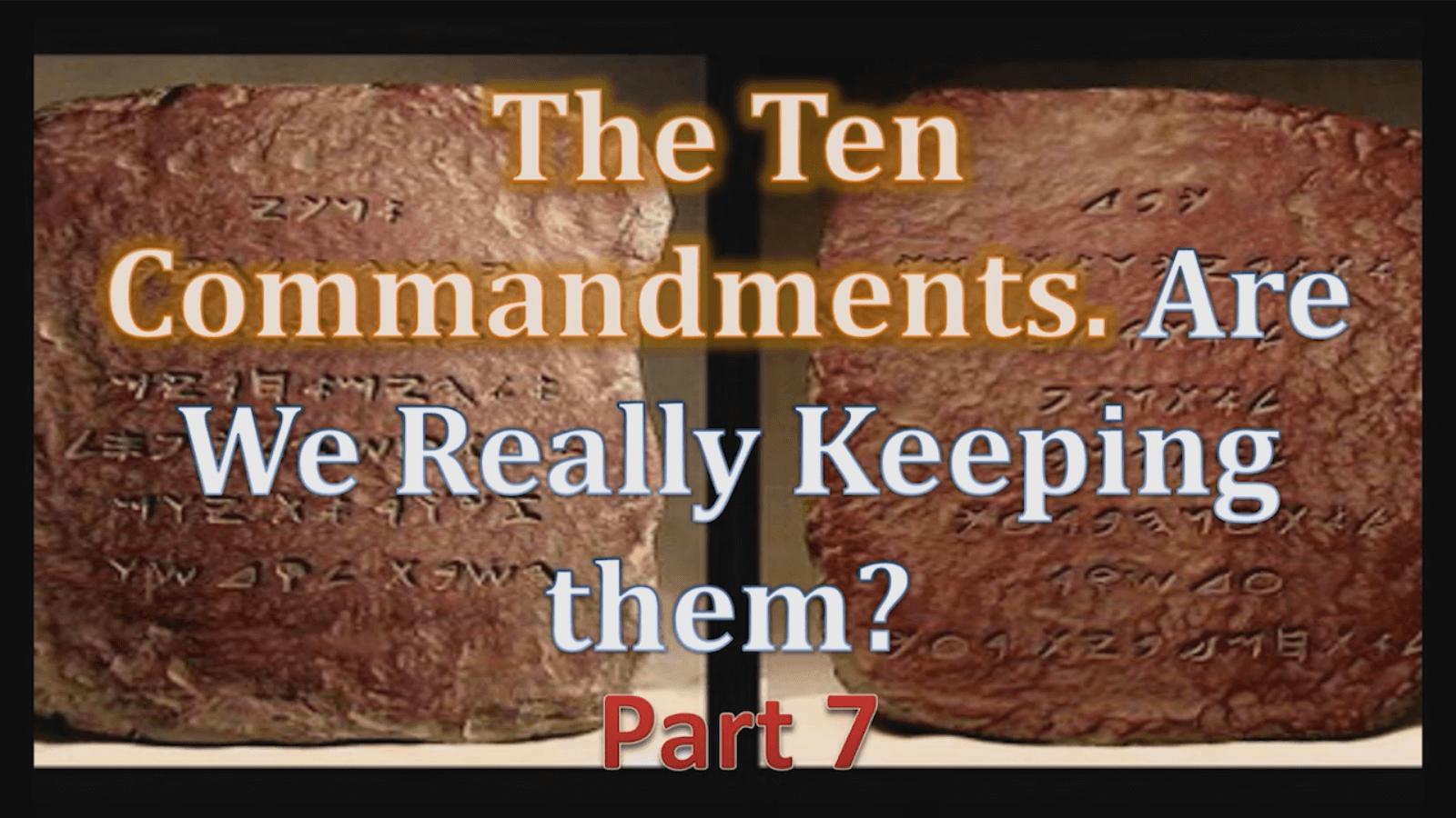 The Ten Commandments - Part 7 - Study